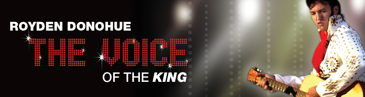"voice of the king logo. Text ""Royden Donohue, the voice of the king"" Elvis Presley playing guitar"